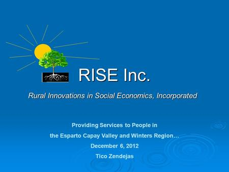 RISE Inc. Rural Innovations in Social Economics, Incorporated Providing Services to People in the Esparto Capay Valley and Winters Region… December 6,