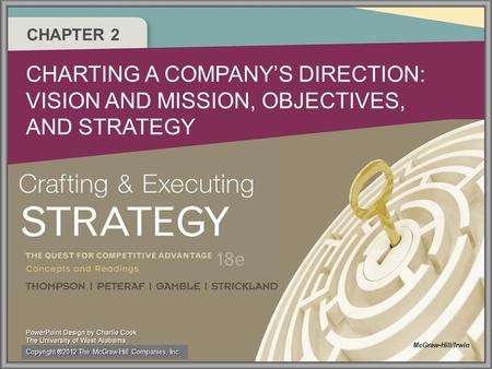 2–12–1 CHAPTER 2 CHARTING A COMPANY'S DIRECTION: VISION AND MISSION, OBJECTIVES, AND STRATEGY McGraw-Hill/Irwin Copyright ®2012 The McGraw-Hill Companies,
