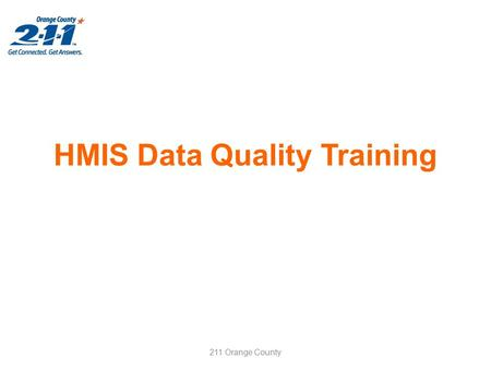 HMIS Data Quality Training 211 Orange County. Learning Objective This training is scheduled for 2 hours. Objective 1.Teach users how to find deficiencies.