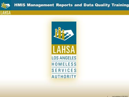 HMIS Management Reports and Data Quality Training Last updated:1/26/2012.