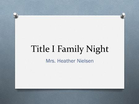 Title I Family Night Mrs. Heather Nielsen. Tonight : O Grab a Snack O Welcome O Popsicle Stick Game O Reading Counts (Lab) O Moodle (Lab)
