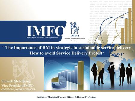 "The Importance of RM in strategic in sustainable service delivery How to avoid Service Delivery Protest "" Institute of Municipal Finance Officers & Related."