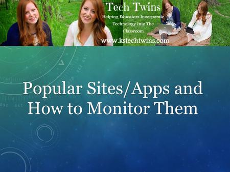 Popular Sites/Apps and How to Monitor Them. Now a days students don't just communicate at school or through phone calls, they also communicate through.
