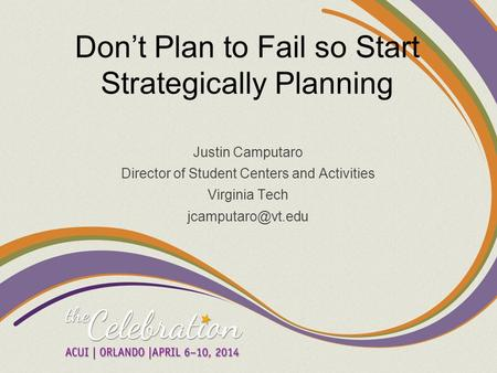 Don't Plan to Fail so Start Strategically Planning Justin Camputaro Director of Student Centers and Activities Virginia Tech