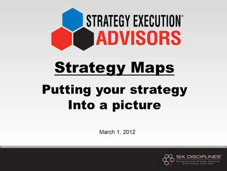 Strategy Maps Putting your strategy Into a picture March 1, 2012.