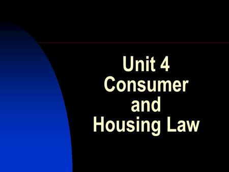 Unit 4 Consumer and Housing Law. Contracts Vocab: Contract: Breach: Offer: Acceptance: Consideration: Do: problem 23.1 p 277.