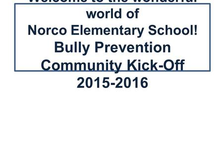 Welcome to the wonderful world of Norco Elementary School! Bully Prevention Community Kick-Off 2015-2016.