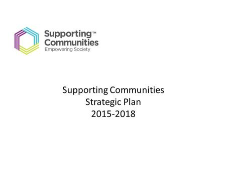 Supporting Communities Strategic Plan 2015-2018. Background to Supporting Communities Supporting Communities NI (SCNI) was set up in 1979 as a small estate.