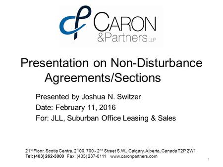 Presentation on Non-Disturbance Agreements/Sections Presented by Joshua N. Switzer Date: February 11, 2016 For: JLL, Suburban Office Leasing & Sales 21.