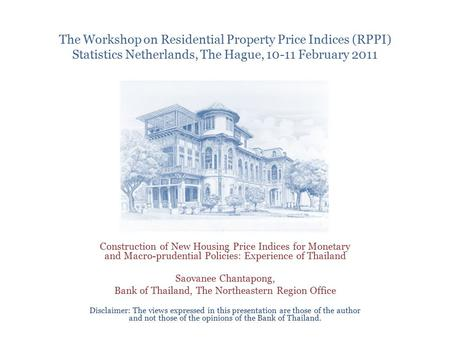 Construction of New Housing Price Indices for Monetary and Macro-prudential Policies: Experience of Thailand Saovanee Chantapong, Bank of Thailand, The.