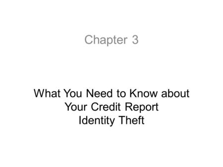 Chapter 3 What You Need to Know about Your Credit Report Identity Theft.