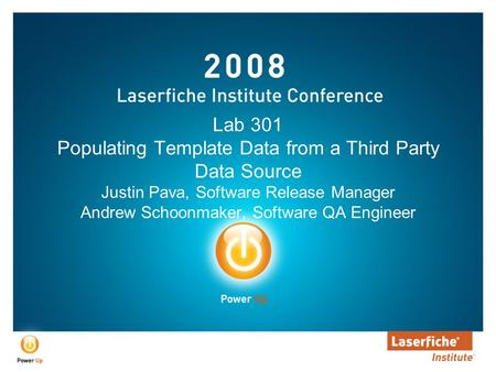 Lab 301 Populating Template Data from a Third Party Data Source Justin Pava, Software Release Manager Andrew Schoonmaker, Software QA Engineer.