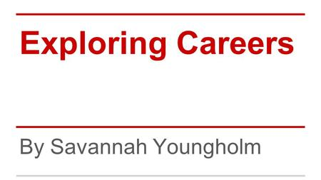 Exploring Careers By Savannah Youngholm. Athletic Trainer: What they do ●Instructs coaches, athletes, parents, medical personnel, and community members.