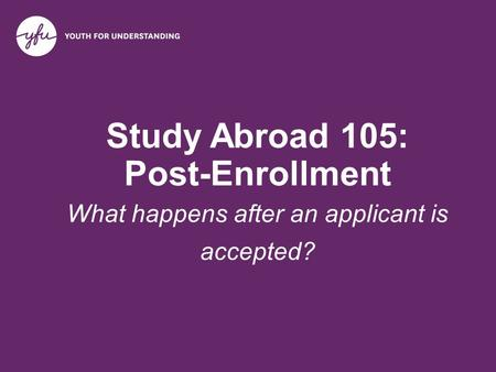 Study Abroad 105: Post-Enrollment What happens after an applicant is accepted?