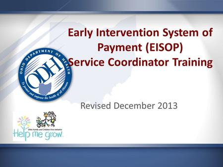Early Intervention System of Payment (EISOP) Service Coordinator Training Revised December 2013.