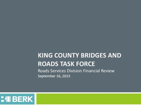 KING COUNTY BRIDGES AND ROADS TASK FORCE Roads Services Division Financial Review September 16, 2015.