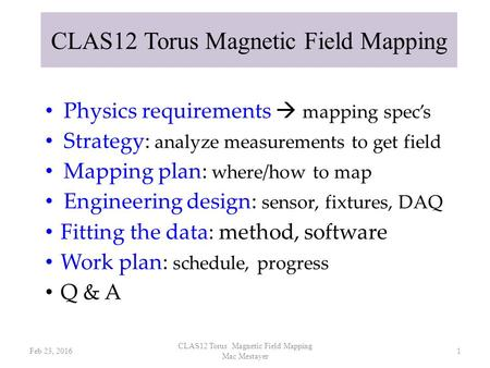 Physics requirements  mapping spec's Strategy: analyze measurements to get field Mapping plan: where/how to map Engineering design: sensor, fixtures,