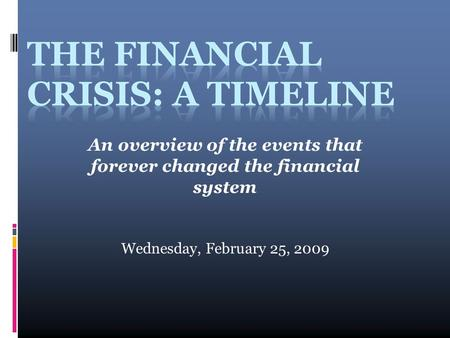 Wednesday, February 25, 2009 An overview of the events that forever changed the financial system.