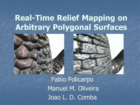 Real-Time Relief Mapping on Arbitrary Polygonal Surfaces Fabio Policarpo Manuel M. Oliveira Joao L. D. Comba.