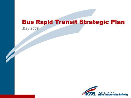 1 Bus Rapid Transit Strategic Plan May 2009. 2 BRT Strategic Plan Evaluate feasibility and effectiveness of six BRT corridors Establish framework for.