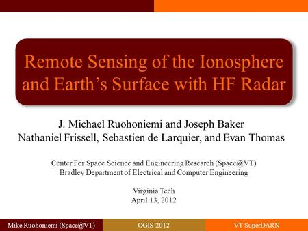 Mike Ruohoniemi 2012VT SuperDARN Remote Sensing of the Ionosphere and Earth's Surface with HF Radar J. Michael Ruohoniemi and Joseph Baker.