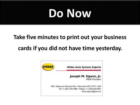 Do Now Take five minutes to print out your business cards if you did not have time yesterday.
