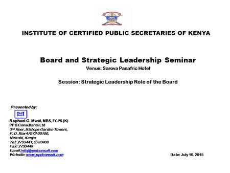 INSTITUTE OF CERTIFIED PUBLIC SECRETARIES OF KENYA Board and Strategic Leadership Seminar Venue: Sarova Panafric Hotel Session: Strategic Leadership Role.