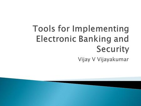 Vijay V Vijayakumar.  Implementations  Server Side Security  Transmission Security  Client Side Security  ATM's.