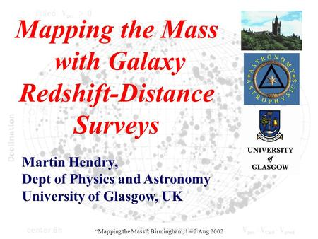 "Mapping the Mass with Galaxy Redshift-Distance Surveys Martin Hendry, Dept of Physics and Astronomy University of Glasgow, UK ""Mapping the Mass"": Birmingham,"