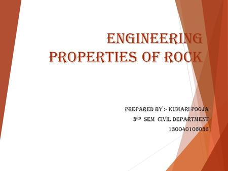 Engineering properties of rock Prepared by :- Kumari Pooja 3 rd sem civil department 13oo40106036.