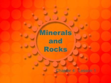 Minerals and Rocks Chapter 4: Lesson 1. What are Minerals??? Many common substances found on Earth are made of minerals. Mineral- A solid, that is formed.