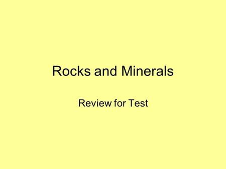 Rocks and Minerals Review for Test. A rock is made of at least one kind of ___________. Hint: think about granite.