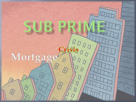 Prime Alt-A, Alternative -A Sub Prime High Interest rate Low Interest rate Low Risk High Risk.