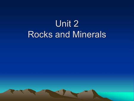 Unit 2 Rocks and Minerals. Minerals: Occur naturally in the Earth Inorganic – not formed by living things Solid Crystal structure – atoms or molecules.