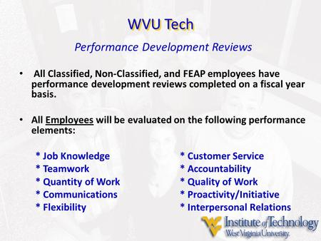 Performance Development Reviews All Classified, Non-Classified, and FEAP employees have performance development reviews completed on a fiscal year basis.