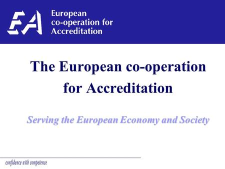 The European co-operation for Accreditation Serving the European Economy and Society.