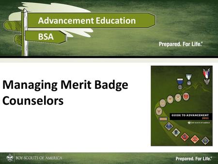 1 Managing Merit Badge Counselors. Recruiting Merit Badge Counselors Typically parents of scouts o Parent survey o Don't forget relatives, friends, professionals.