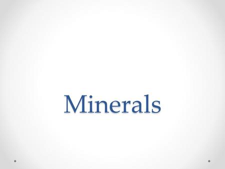 Minerals. Characteristics of minerals Naturally forming Solid Has a definite chemical makeup Has a crystal structure Inorganic.