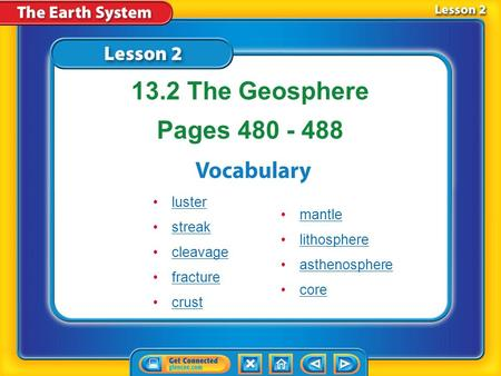 Lesson 2 Reading Guide - Vocab luster streak cleavage fracture crust 13.2 The Geosphere Pages 480 - 488 mantle lithosphere asthenosphere core.