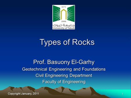 Copyright January, 2011 1 Prof. Basuony El-Garhy Geotechnical Engineering and Foundations Civil Engineering Department Faculty of Engineering Types of.
