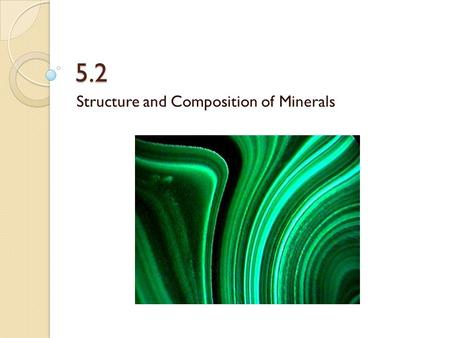 5.2 Structure and Composition of Minerals. A. What is a Mineral? Occurs Naturally Is a solid Has definite Chemical Composition Atoms are arranged in an.