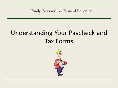 Understanding Your Paycheck and Tax Forms Family Economics & Financial Education.