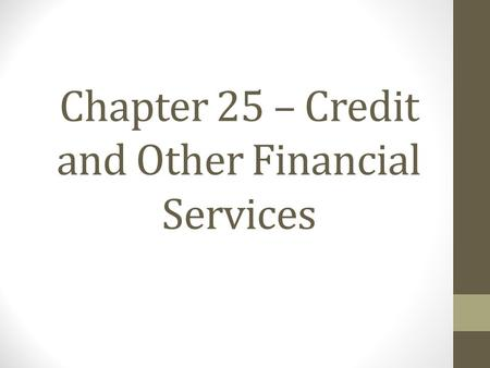 Chapter 25 – Credit and Other Financial Services.