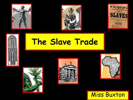 The Slave Trade Miss Buxton. What is it?