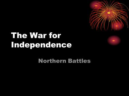 The War for Independence Northern Battles. American Key Players GW – Commander and Chief General Horatio Gates General Nathanael Greene Henry Knox – Chief.