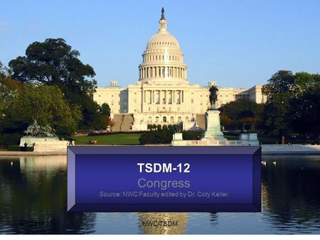 TSDM-12 Congress Source: NWC Faculty edited by Dr. Coty Keller 6/7/20161NWC/TSDM.