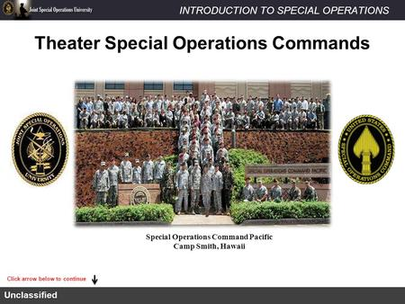 INTRODUCTION TO SPECIAL OPERATIONSUnclassified Theater Special Operations Commands Special Operations Command Pacific Camp Smith, Hawaii Click arrow below.