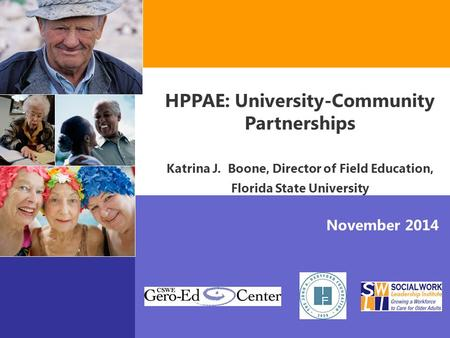 November 2014 HPPAE: University-Community Partnerships Katrina J. Boone, Director of Field Education, Florida State University.