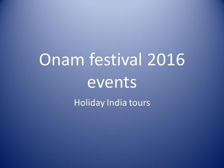 Onam festival 2016 events Holiday India tours. Onam Festival 2016 Greetings Enjoy the kerala festival here. There are different kind of amazing places.