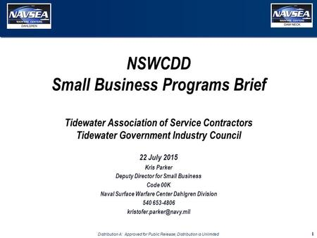 Distribution A:: Approved for Public Release; Distribution is Unlimited NSWCDD Small Business Programs Brief Tidewater Association of Service Contractors.